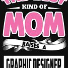 The best kind of mom raises a Graphic designer 2 by designhp