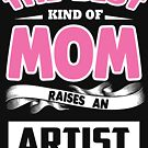 The best kind of mom raises an Artist by designhp