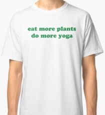 Eat more plants, do more yoga  Classic T-Shirt