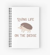 Live Life on the Hedge (Hog) Spiral Notebook