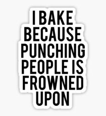 I Bake Because Punching People Is Frowned Upon Sticker
