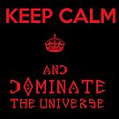 Keep Calm and Dominate the Universe by Atraxura