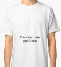 Más vale maña que fuerza Inspirational Classic T-Shirt