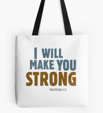 I will make you strong - Philippians 4:12-13 Tote Bag
