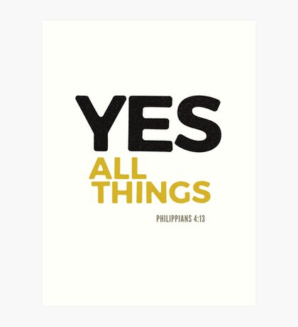 Yes, all things! - Philippians 4:12-13 Art Print