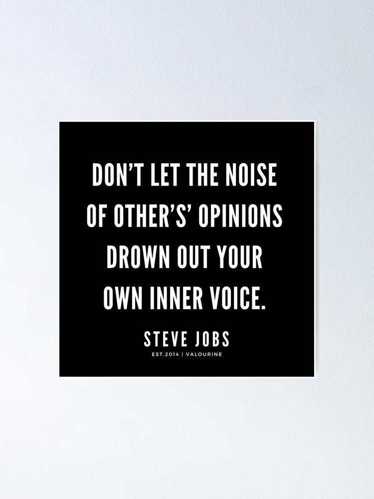Alternate view of Don't let the noise of other's' opinions drown out your own inner voice.  | Steve Jobs Quote Poster