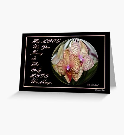 The Love We Give Away Is the Only Love... Greeting Card