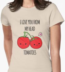 I Love You From My Head Tomatoes Women's Fitted T-Shirt