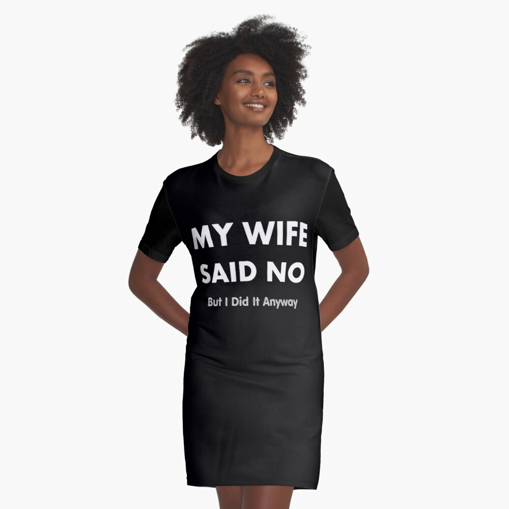 fc9ba0c1f Bachelor Groom Gag Gift - Wife Said No Did It Anyway - Bachelor Husband Dad  Fathers Day Grandpa Graphic T-Shirt Dress
