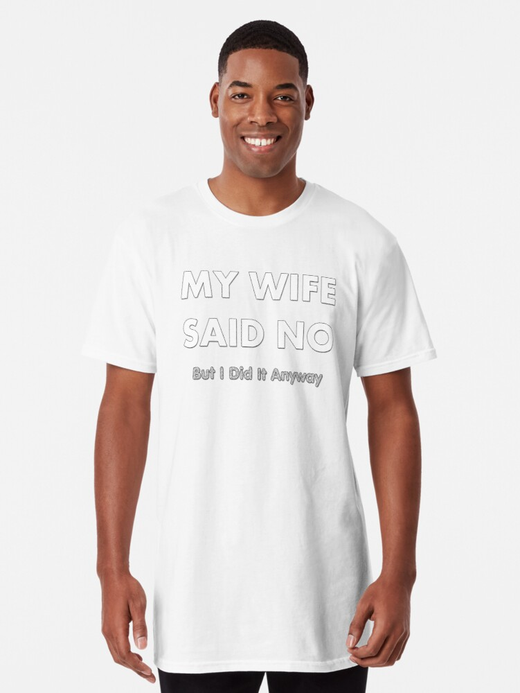 5ece1e0bd Bachelor Groom Gag Gift - Wife Said No Did It Anyway - Bachelor Husband Dad  Fathers Day Grandpa Long T-Shirt
