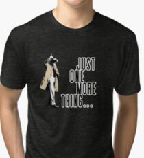 Just One More Thing... Tri-blend T-Shirt