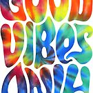 Good Vibes Only - Rainbow Tie Dye Magic  by Daniel Watts