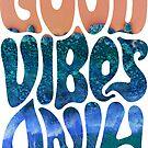 Good Vibes Only - Ocean Dreams  by Daniel Watts
