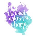 Do What Makes You Happy by Kt Farello Designs
