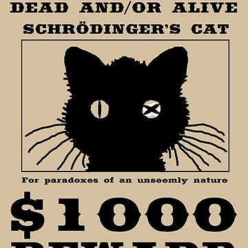 WANTED dead and/or alive - Schrödinger's cat by ReverendBJ