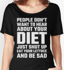 People Don't Want To Hear About Your Diet Women's Relaxed Fit T-Shirt