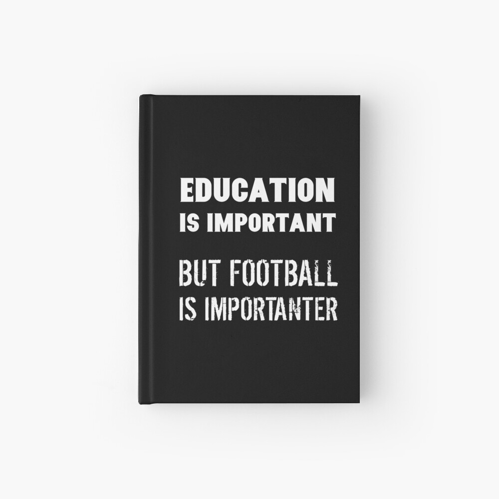 Education Is Important But Football Is Importanter Funny Quote Saying Joke Cuaderno de tapa dura