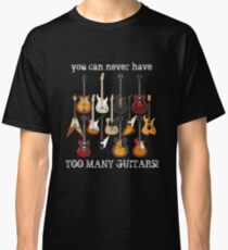 Too Many Guitars! Classic T-Shirt