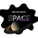 Ask me about SPACE by the vexed  muddler