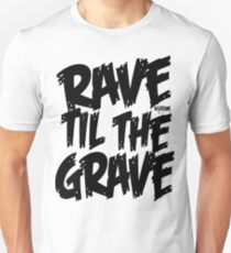 RAVE TIL THE GRAVE Unisex T-Shirt