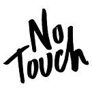 NO TOUCH by Skyler Orion