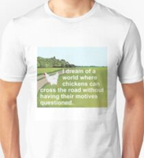 CHICKENS CAN CROSS ROAD WITHOUT HAVING MOTIVES QUESTIONED T-Shirt