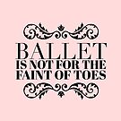 Gift for Ballerina - Ballet is Not for the Faint of Toes - Dancer Present by LJCM