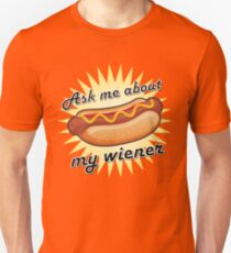Ask me about my wiener! T-Shirt