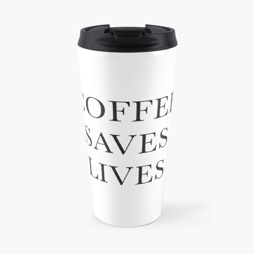 Coffee Saves Lives Travel Mug