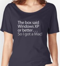 The Box Said Windows XP or Better...So I Got A Mac Women's Relaxed Fit T-Shirt