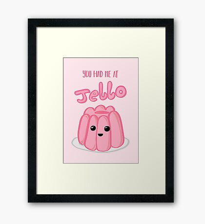 You had me at JELLO - Anniversary - Valentines Day - Birthday Cards and Gifts Framed Print