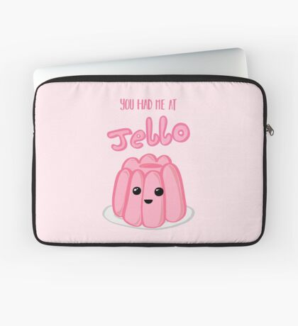 You had me at JELLO - Anniversary - Valentines Day - Birthday Cards and Gifts Laptop Sleeve