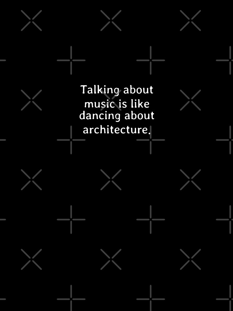 Talking about music is like dancing about architecture von dkelemen
