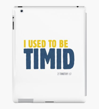 I used to be timid - 2 Timothy 1:7 iPad Case/Skin