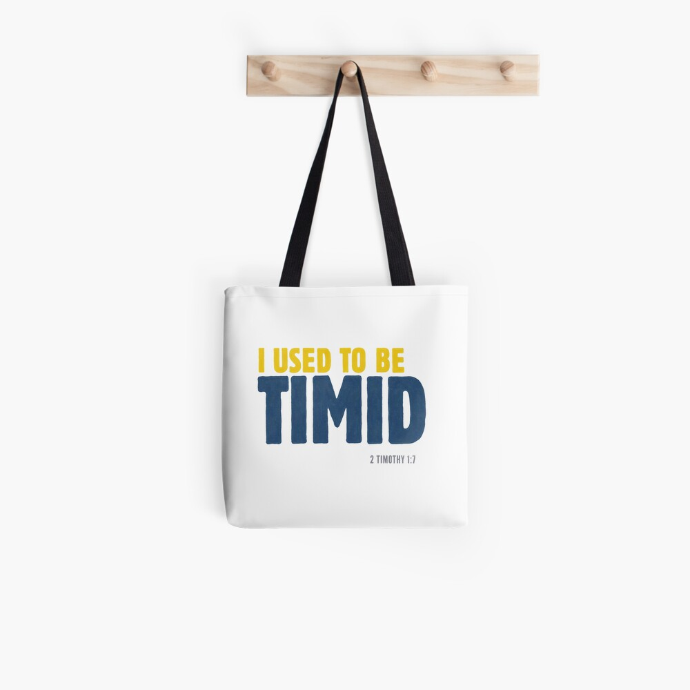 I used to be timid - 2 Timothy 1:7 Tote Bag