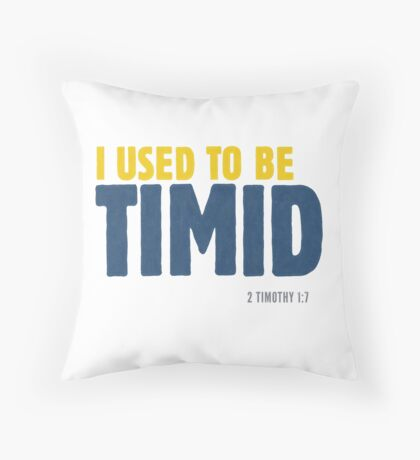 I used to be timid - 2 Timothy 1:7 Floor Pillow