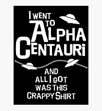 I went to Alpha Centauri and all I got was this crappy shirt Photographic Print