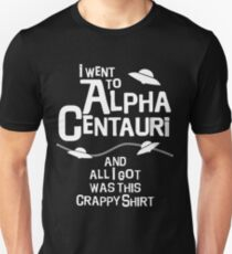 I went to Alpha Centauri and all I got was this crappy shirt T-Shirt