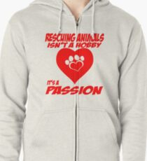Rescuing animals isn't a hobby, it's a passion Zipped Hoodie