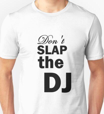 Don't Slap The DJ T-Shirt