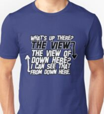 I can see that from down here Unisex T-Shirt