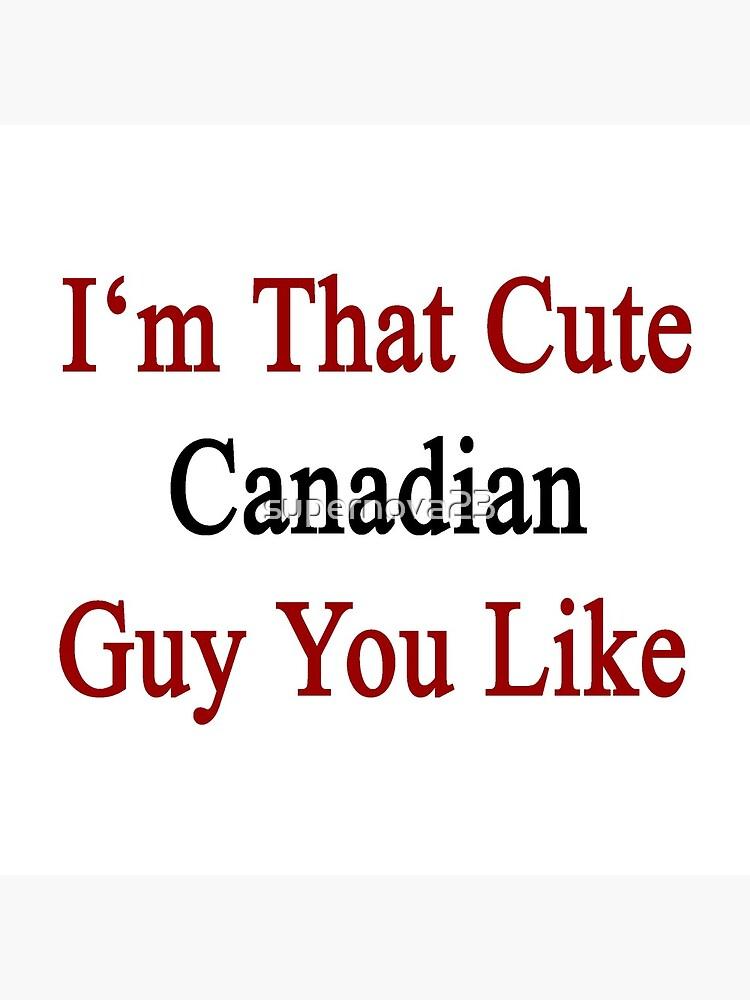 I'm That Cute Canadian Guy You Like von supernova23