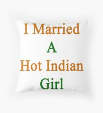 I Married A Hot Indian Girl Throw Pillow