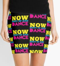 Now shut up and DANCE Mini Skirt