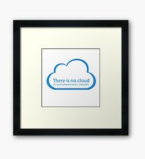 There is no cloud! Framed Print