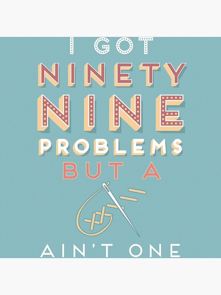 99 Problems But A ___ Ain't One (Seamstress edition) by swashandfold