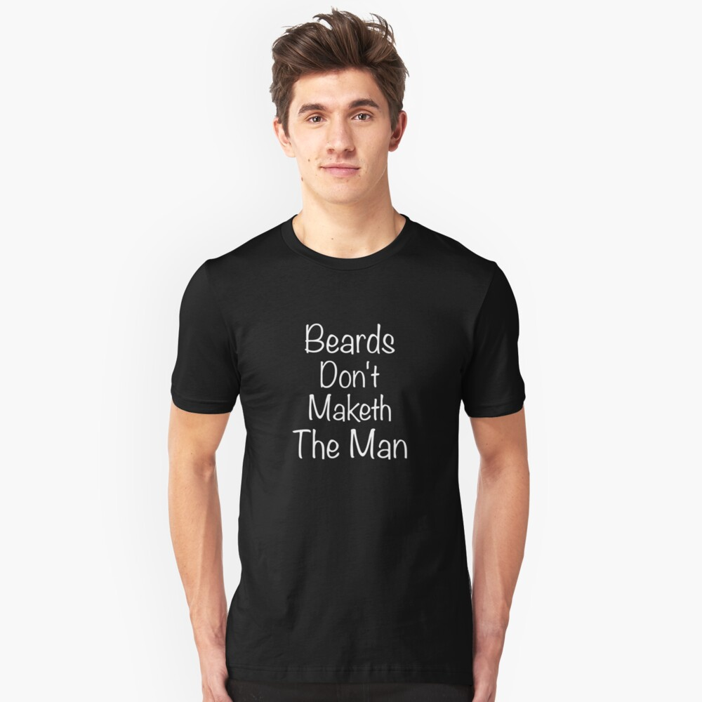 Beards Dont Maketh The Man , quote by azule1 Slim Fit T-Shirt
