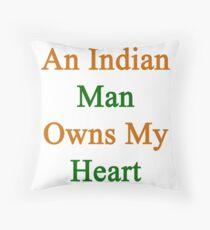 An Indian Man Owns My Heart  Throw Pillow
