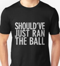 Should Have Just Ran the Ball T-Shirt