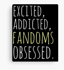 excited, addicted, FANDOMS osessed #black Canvas Print